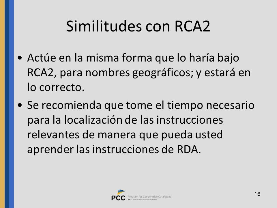 16 Similitudes con RCA2 Actúe en la misma forma que lo haría bajo RCA2, para nombres geográficos; y estará en lo correcto.