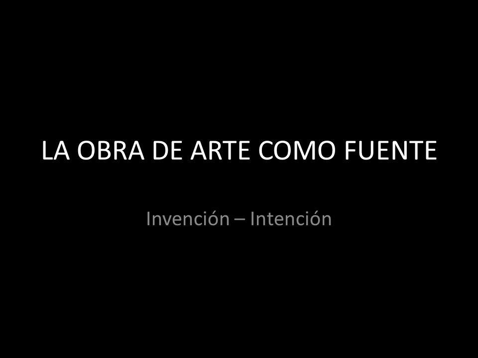 LA OBRA DE ARTE COMO FUENTE Invención – Intención