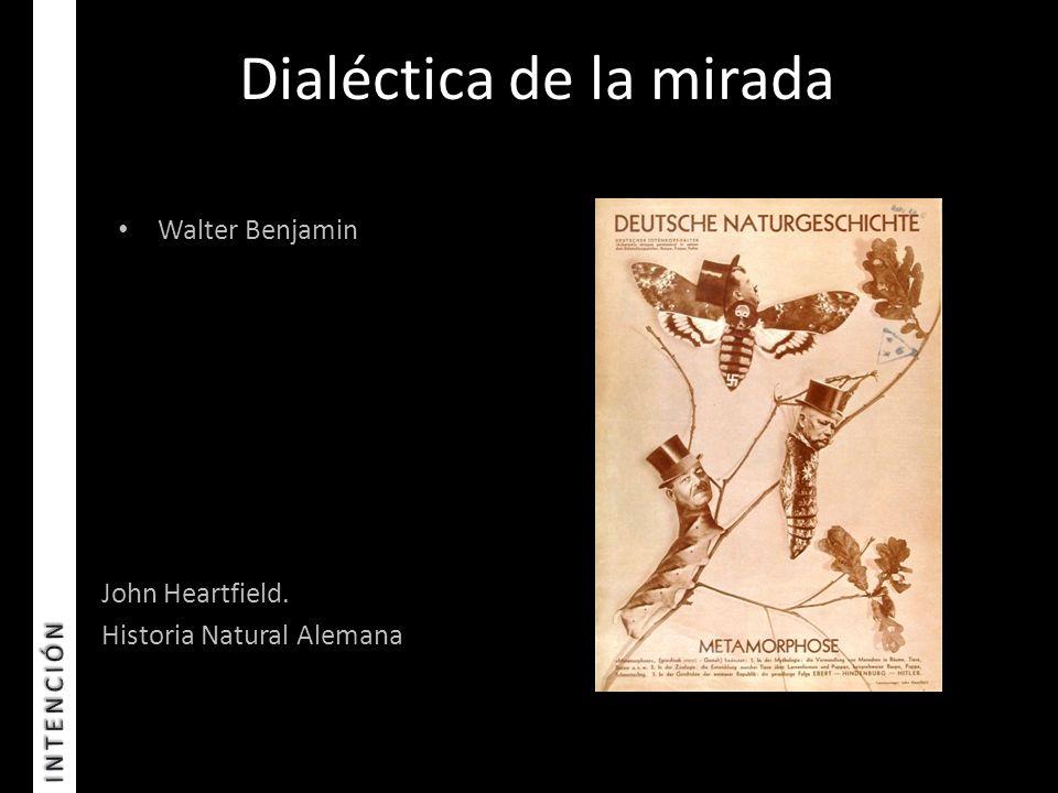 Dialéctica de la mirada John Heartfield. Historia Natural Alemana Walter Benjamin