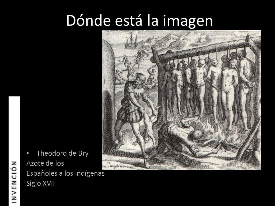 Theodoro de Bry Azote de los Españoles a los indígenas Siglo XVII
