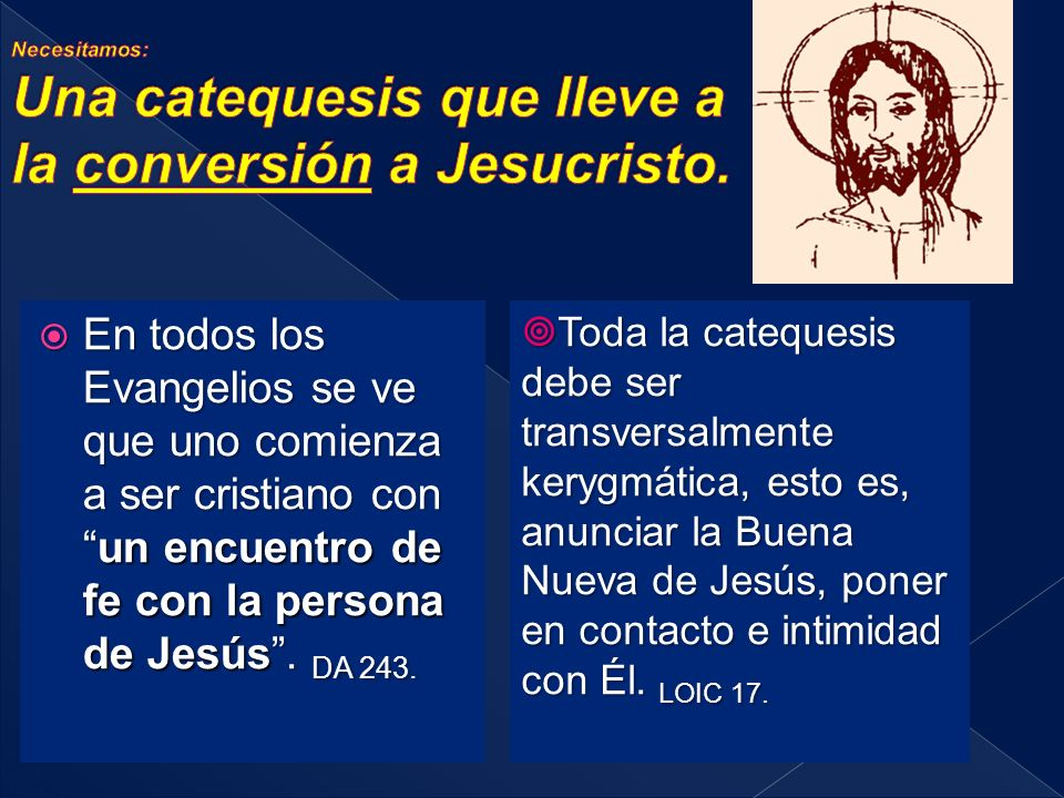 En todos los Evangelios se ve que uno comienza a ser cristiano conun encuentro de fe con la persona de Jesús.