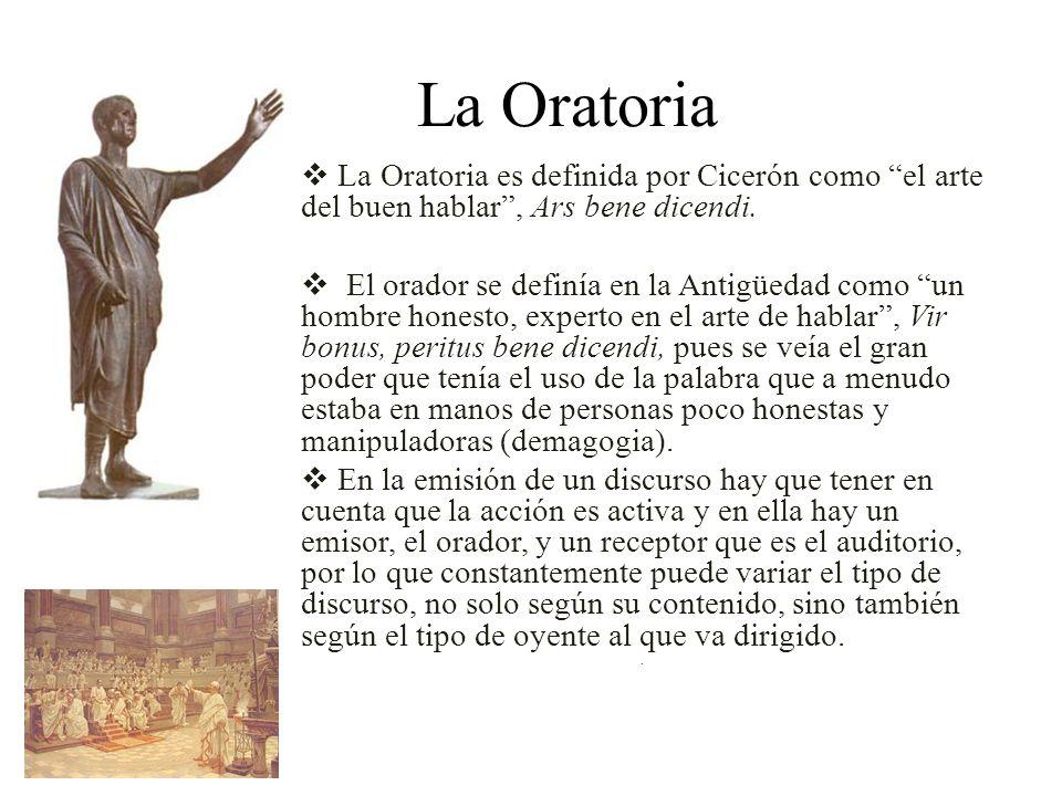 La Oratoria La Oratoria es definida por Cicerón como el arte del buen hablar, Ars bene dicendi.