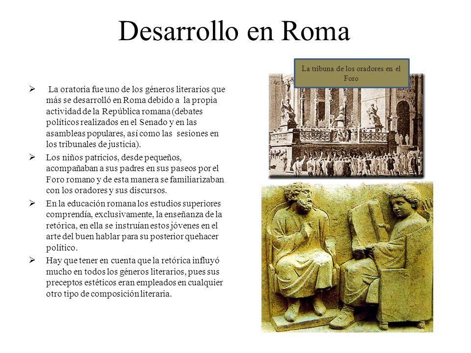 Desarrollo en Roma La oratoria fue uno de los géneros literarios que más se desarrolló en Roma debido a la propia actividad de la República romana (debates políticos realizados en el Senado y en las asambleas populares, así como las sesiones en los tribunales de justicia).