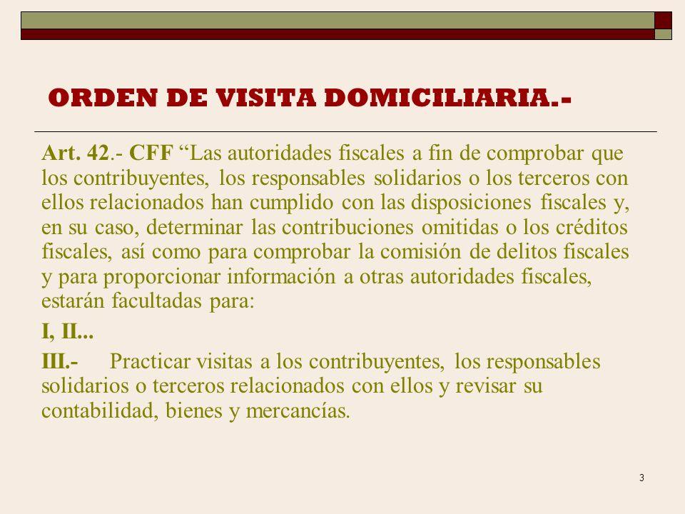 2 ORDEN DE VISITA DOMICILIARIA.- La visita domiciliaria es la principal facultad de comprobación con la cuentan las autoridades fiscales, en términos