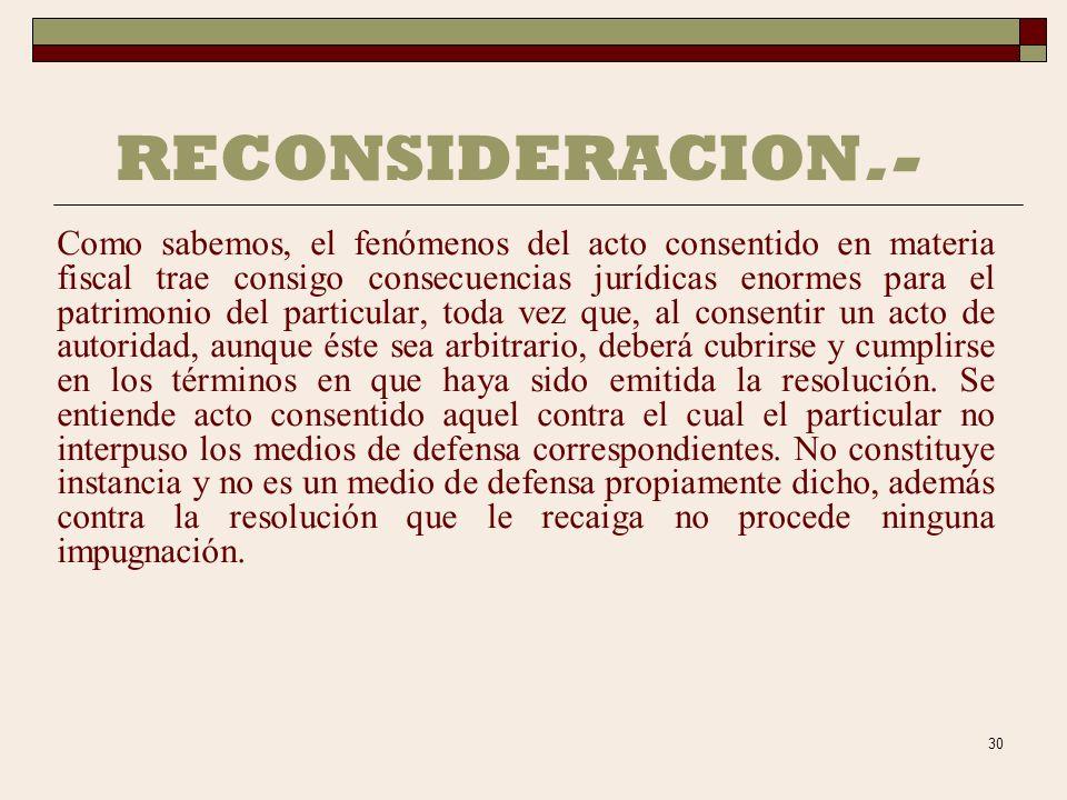 29 RECONSIDERACION.- Las autoridades fiscales podrán, discrecionalmente, revisar las resoluciones administrativas de carácter individual no favorables