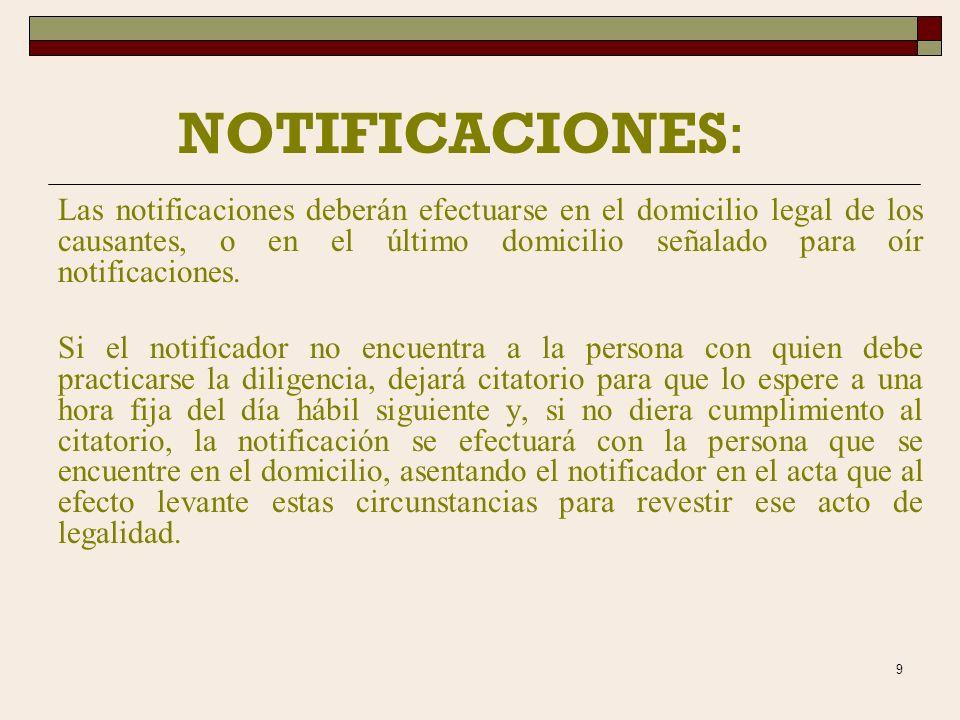 9 NOTIFICACIONES: Las notificaciones deberán efectuarse en el domicilio legal de los causantes, o en el último domicilio señalado para oír notificaciones.