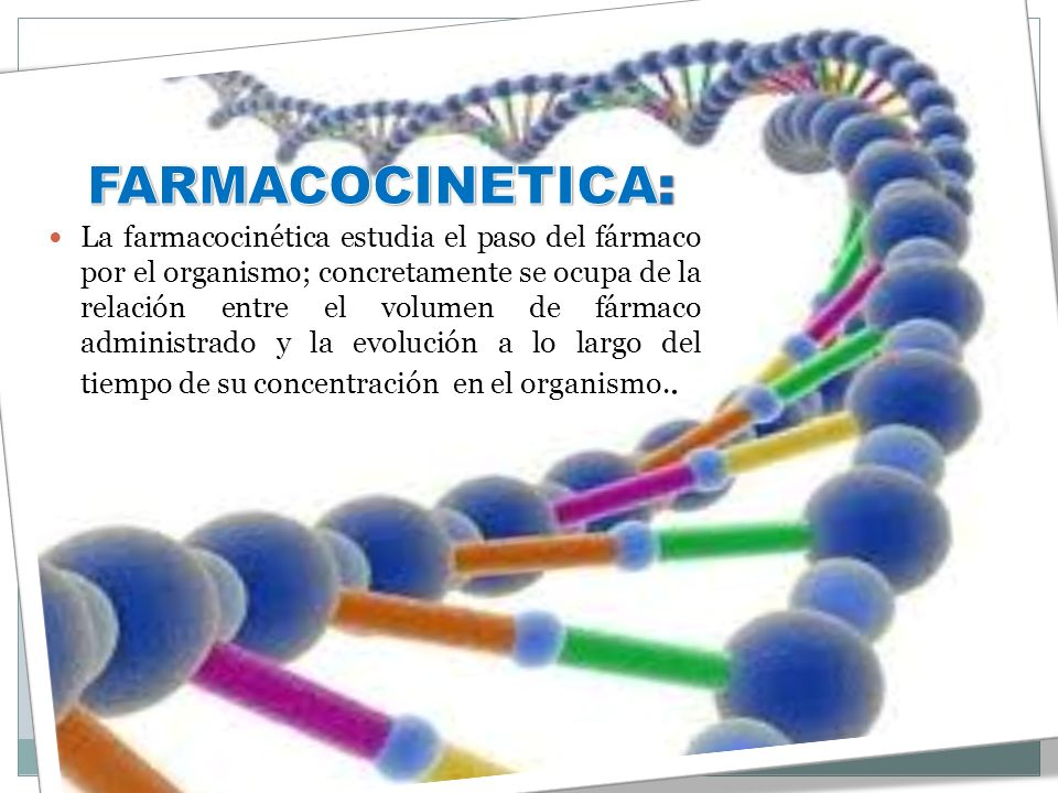 La farmacocinética estudia el paso del fármaco por el organismo; concretamente se ocupa de la relación entre el volumen de fármaco administrado y la e