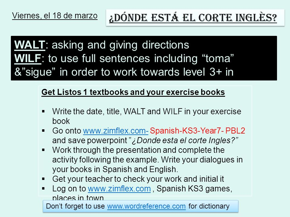 Viernes, el 18 de marzo ¿Dónde está el Corte Inglès? WALT: asking and giving directions WILF: to use full sentences including toma &sigue in order to