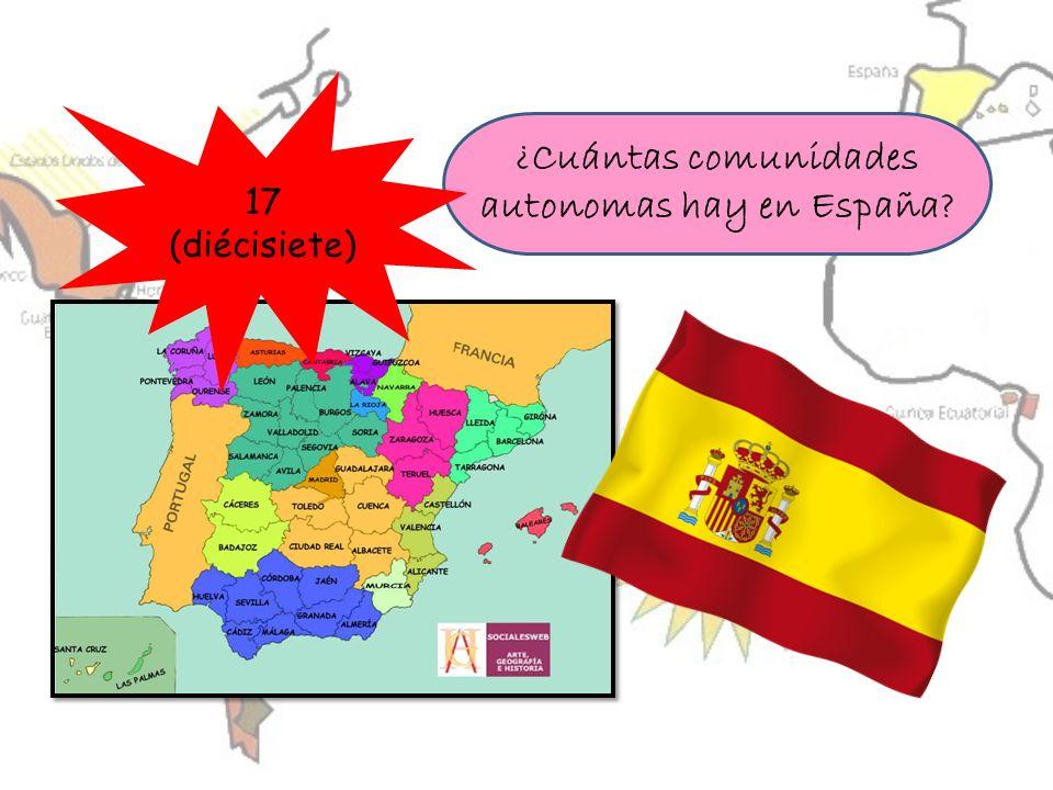 ¿Cuántas comunidades autonomas hay en España? 17 (diécisiete)