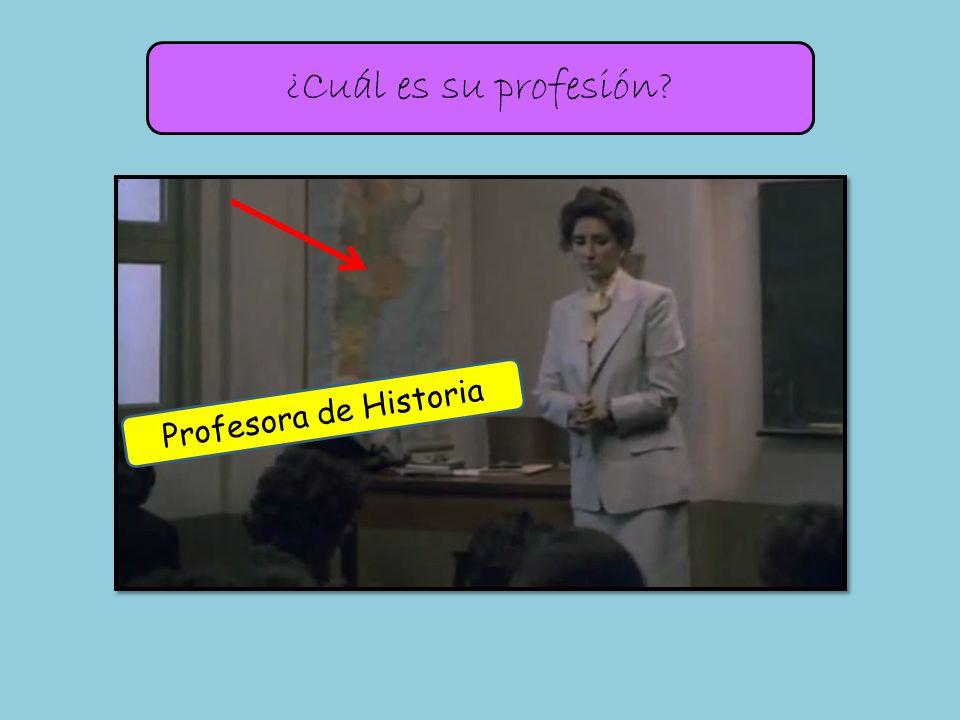 ¿Cuál es su profesión? Profesora de Historia