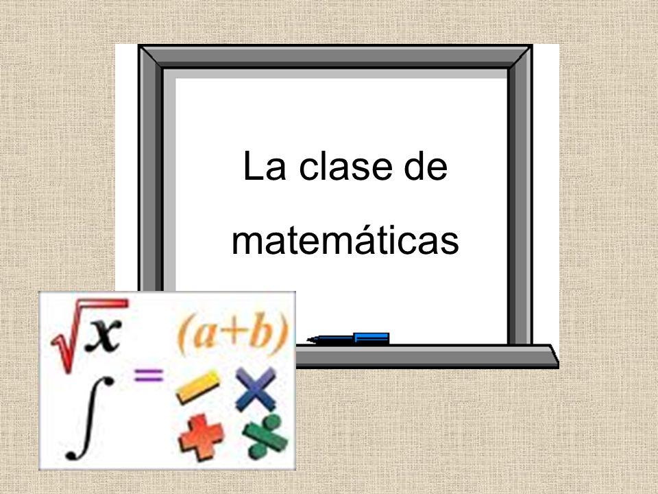 La clase de matemáticas La clase de matemáticas