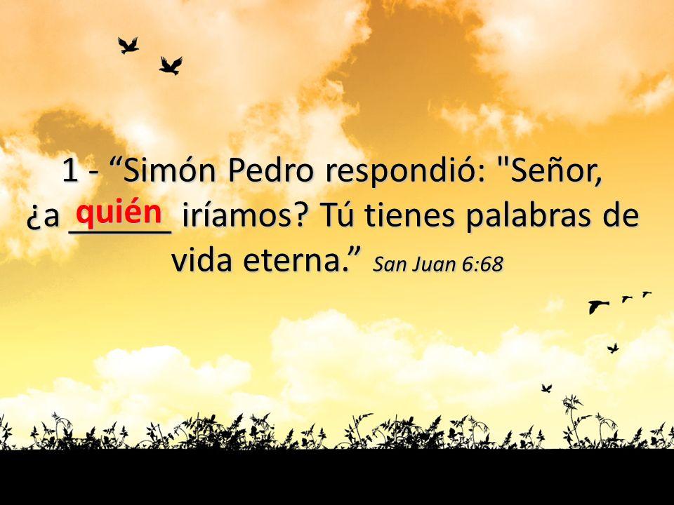1 - Simón Pedro respondió: