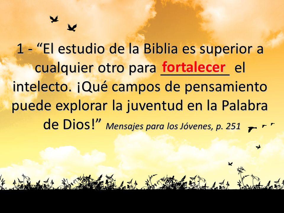 1 - El estudio de la Biblia es superior a cualquier otro para ________ el intelecto. ¡Qué campos de pensamiento puede explorar la juventud en la Palab