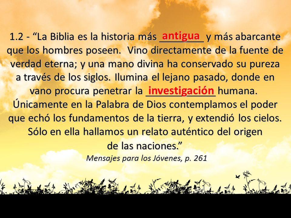 1.2 - La Biblia es la historia más _______ y más abarcante que los hombres poseen. Vino directamente de la fuente de verdad eterna; y una mano divina