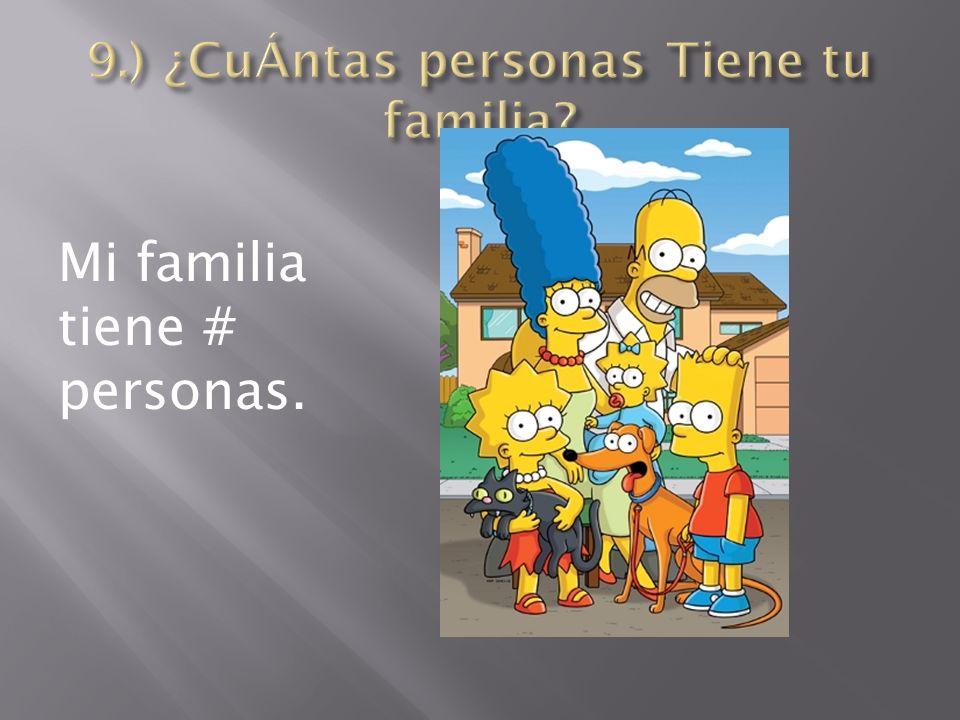 Mi familia tiene # personas.