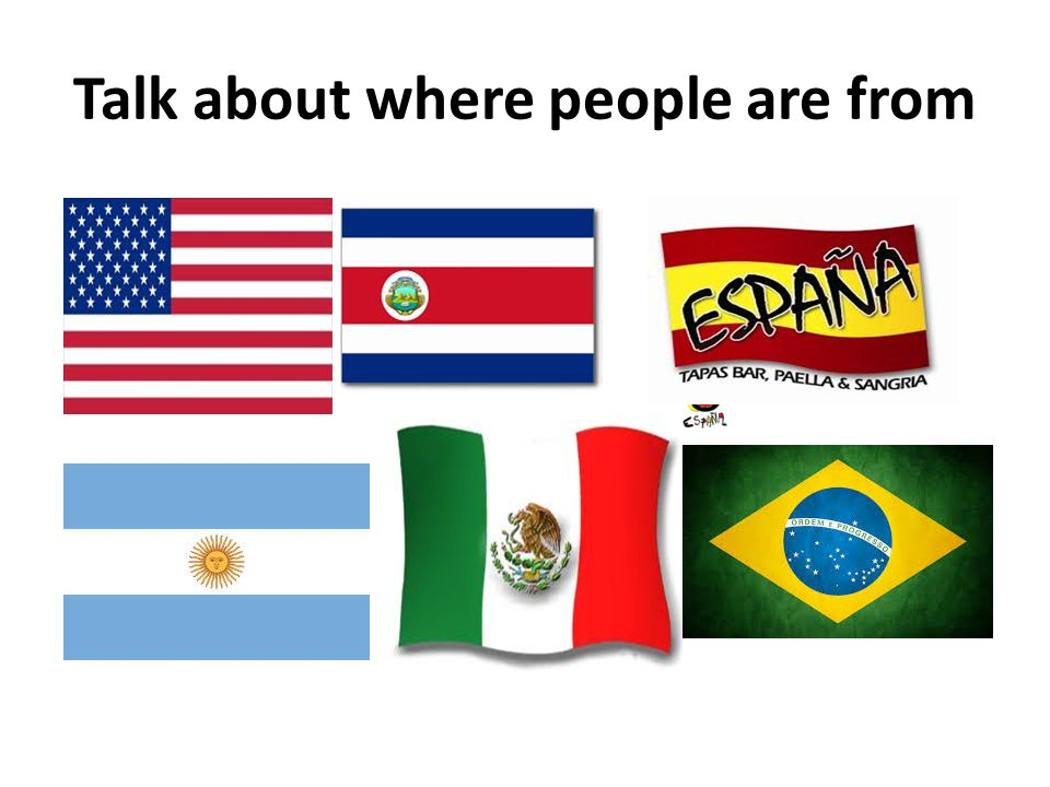 Talk about where people are from To tell where someone is from, say [suject] + [form of ser] + de + [city/country Yo soy de Colombia.