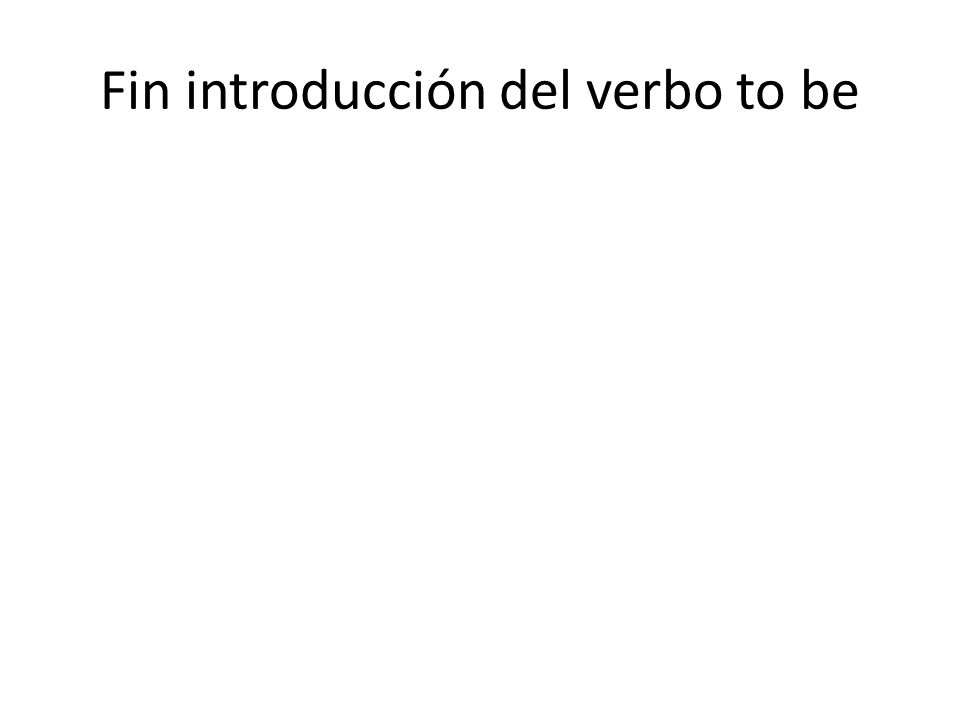 Fin introducción del verbo to be