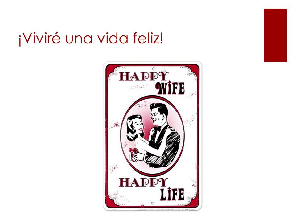 ¡Viviré una vida feliz!