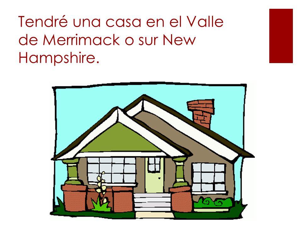 Tendré una casa en el Valle de Merrimack o sur New Hampshire.