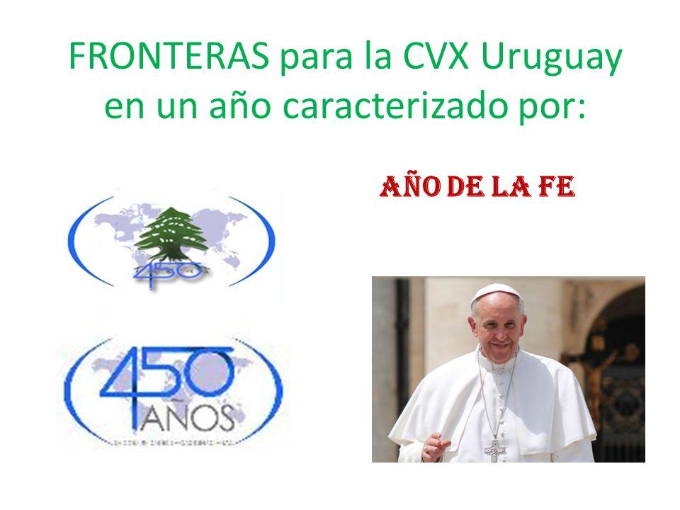 FRONTERAS para la CVX Uruguay en un año caracterizado por: AÑO DE LA FE