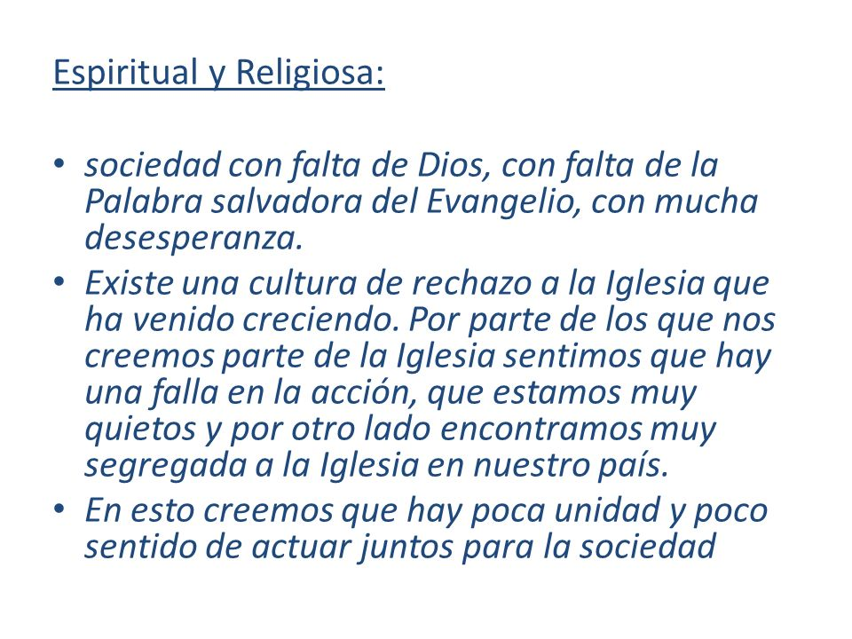 Espiritual y Religiosa: sociedad con falta de Dios, con falta de la Palabra salvadora del Evangelio, con mucha desesperanza. Existe una cultura de rec