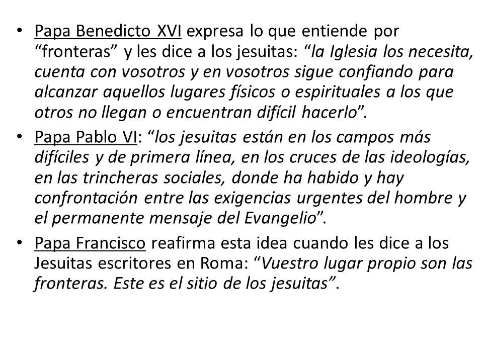 Papa Benedicto XVI expresa lo que entiende por fronteras y les dice a los jesuitas: la Iglesia los necesita, cuenta con vosotros y en vosotros sigue c