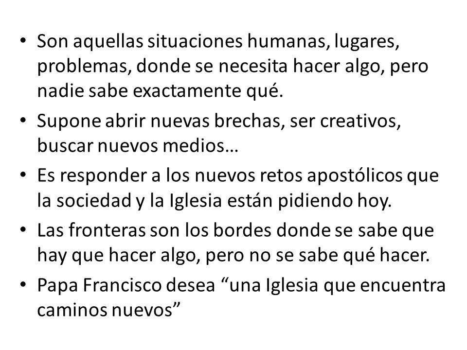 Son aquellas situaciones humanas, lugares, problemas, donde se necesita hacer algo, pero nadie sabe exactamente qué. Supone abrir nuevas brechas, ser
