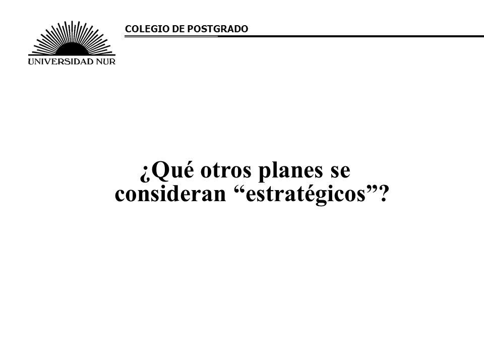 ¿Qué otros planes se consideran estratégicos? COLEGIO DE POSTGRADO