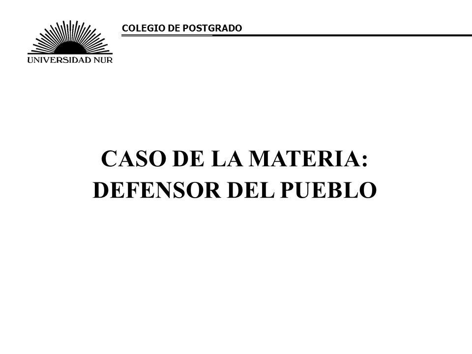 CASO DE LA MATERIA: DEFENSOR DEL PUEBLO COLEGIO DE POSTGRADO