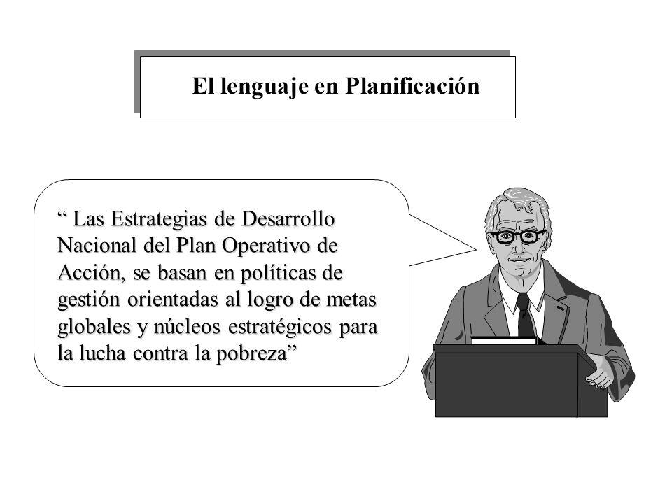 El lenguaje en Planificación Las Estrategias de Desarrollo Nacional del Plan Operativo de Acción, se basan en políticas de gestión orientadas al logro