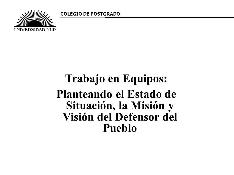 Trabajo en Equipos: Planteando el Estado de Situación, la Misión y Visión del Defensor del Pueblo COLEGIO DE POSTGRADO
