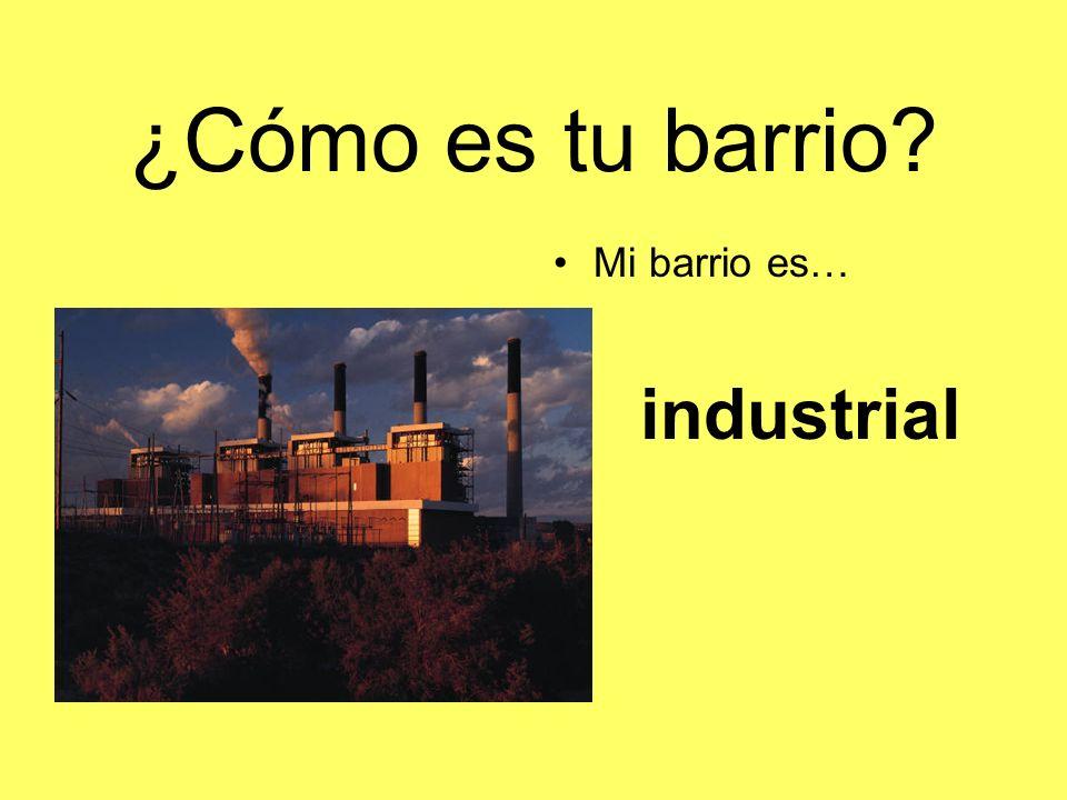 ¿Cómo es tu barrio Mi barrio es… industrial