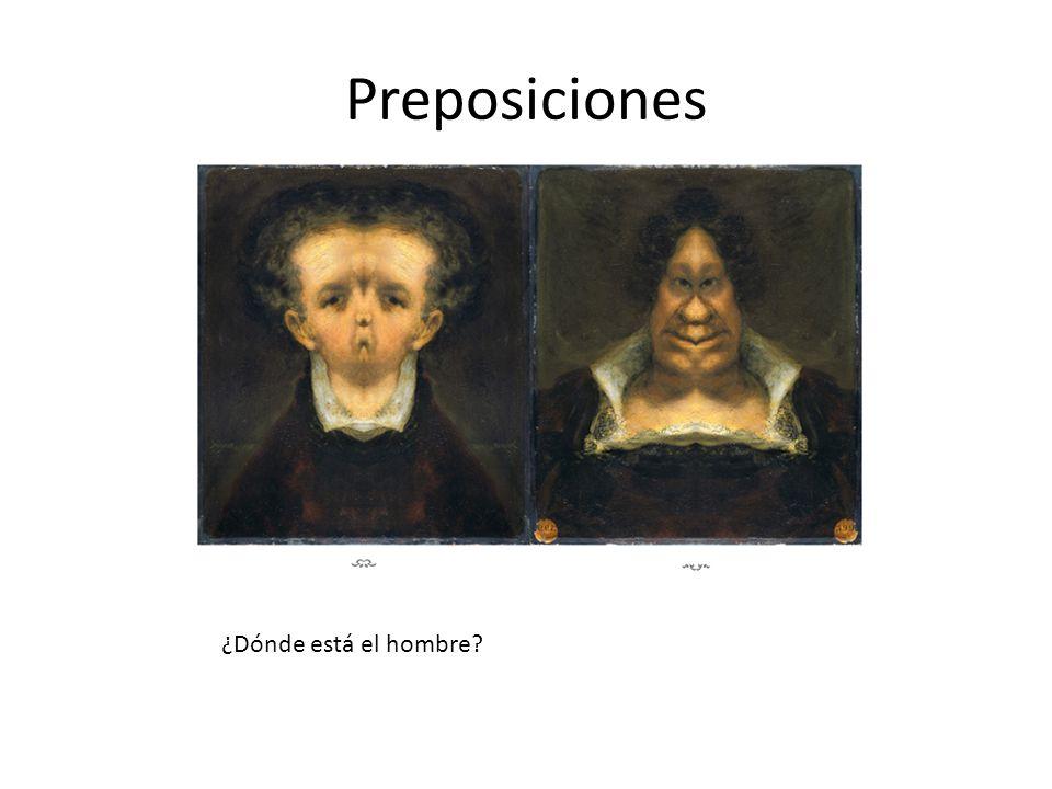 ¿Dónde está el hombre? la mujer Preposiciones