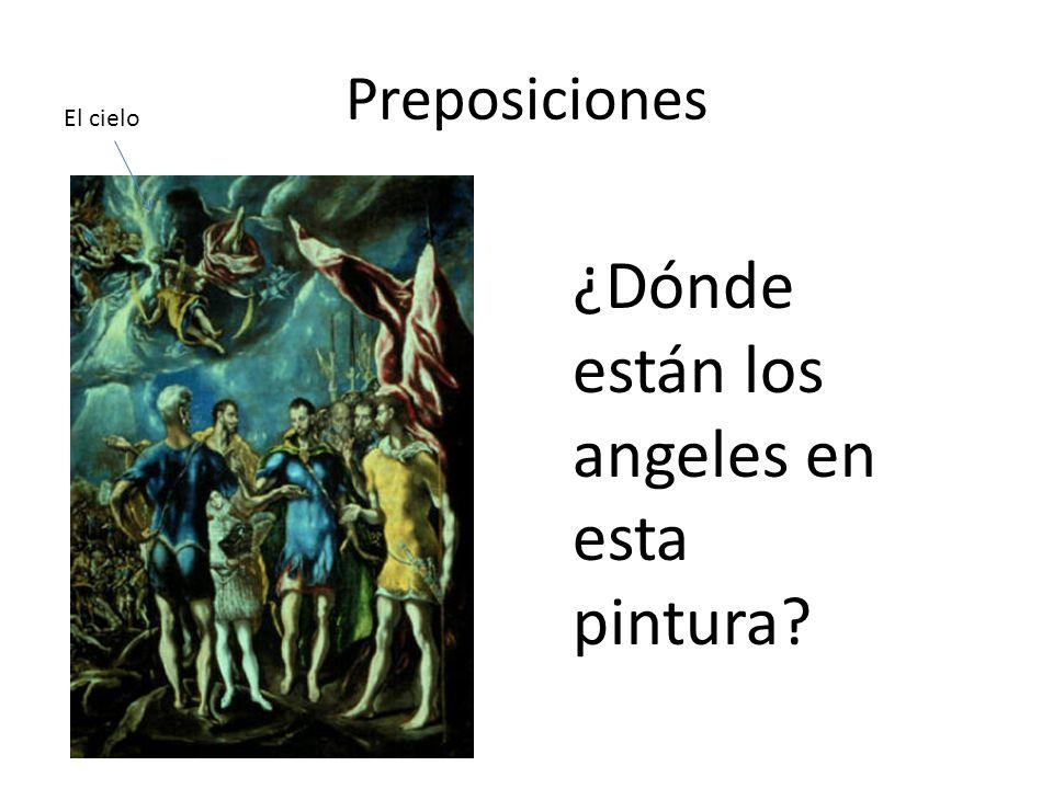 Preposiciones ¿Dónde están los angeles en esta pintura? El cielo