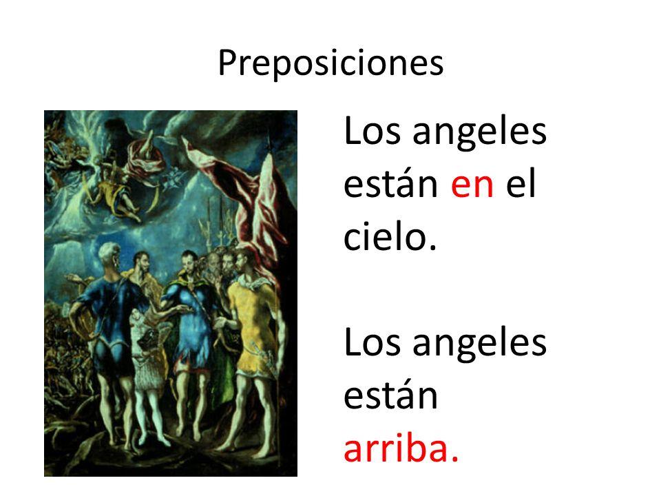 Preposiciones Los angeles están en el cielo. Los angeles están arriba.