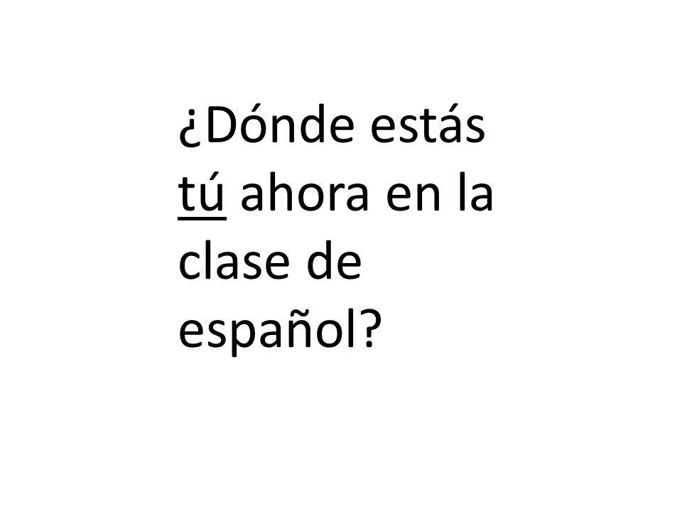 ¿Dónde estás tú ahora en la clase de español?