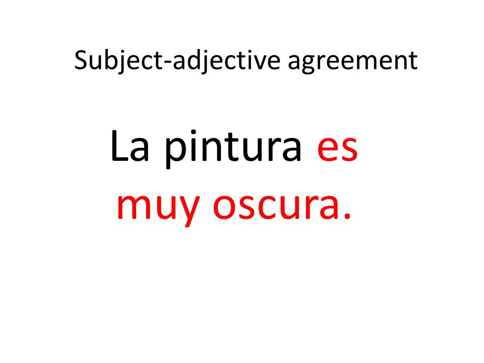 Subject-adjective agreement La pintura es muy oscura.