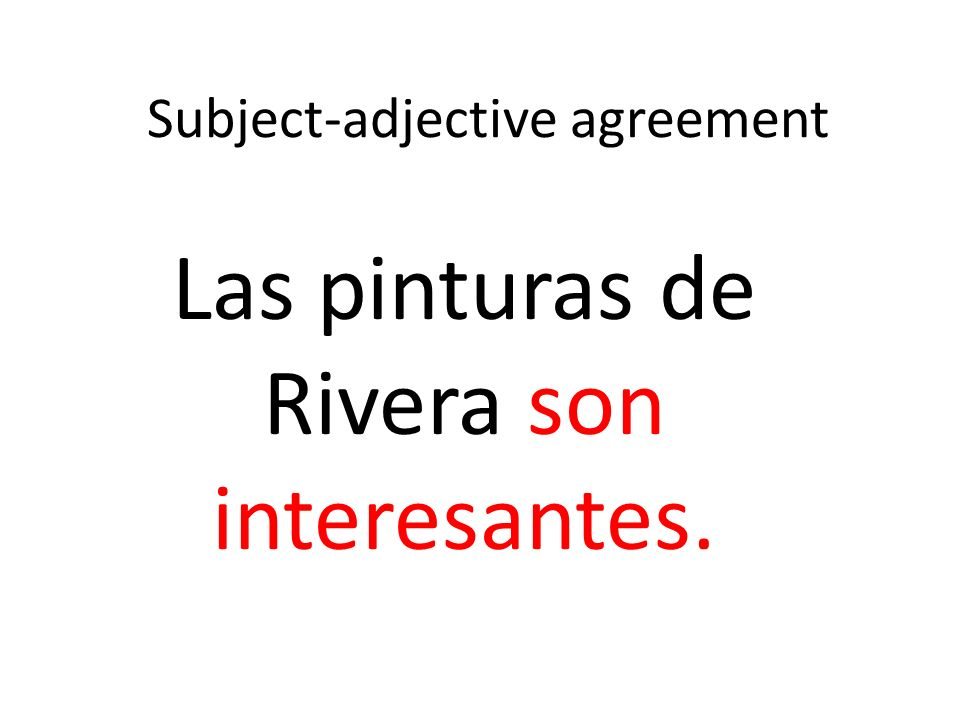 Subject-adjective agreement Las pinturas de Rivera son interesantes.