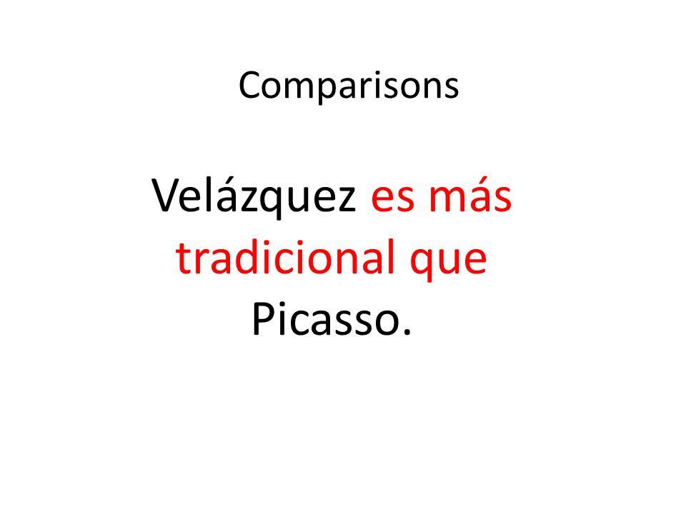 Comparisons Velázquez es más tradicional que Picasso.