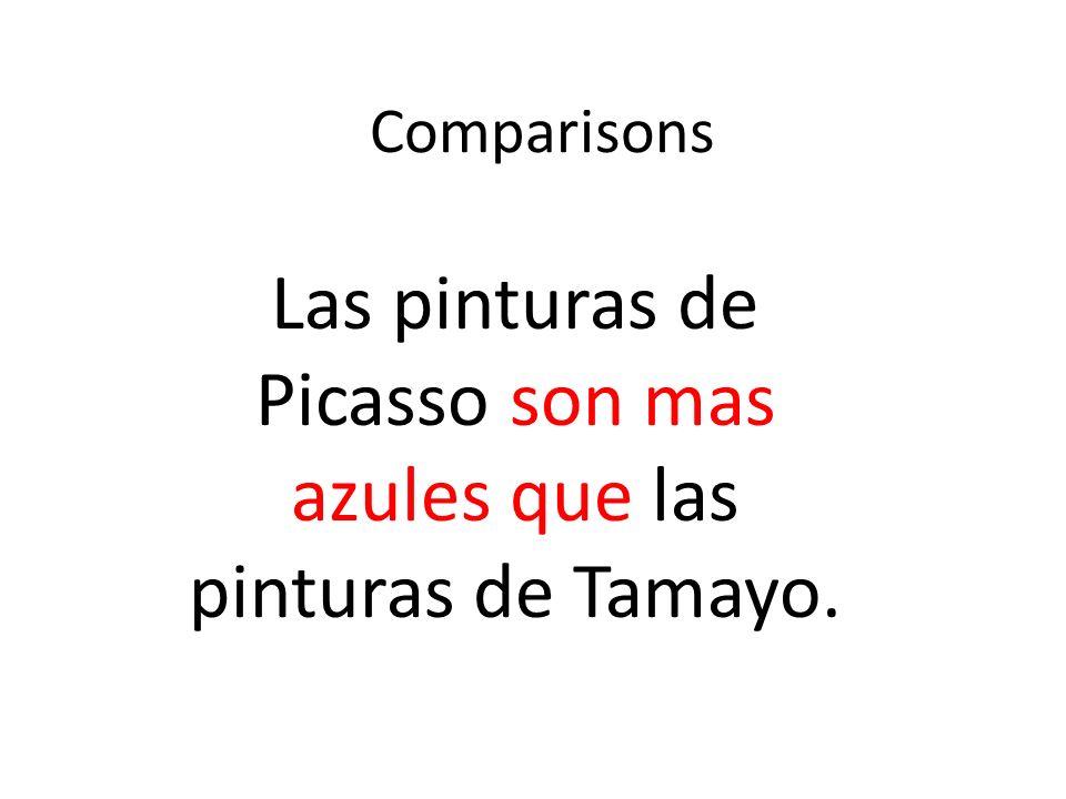 Comparisons Las pinturas de Picasso son mas azules que las pinturas de Tamayo.