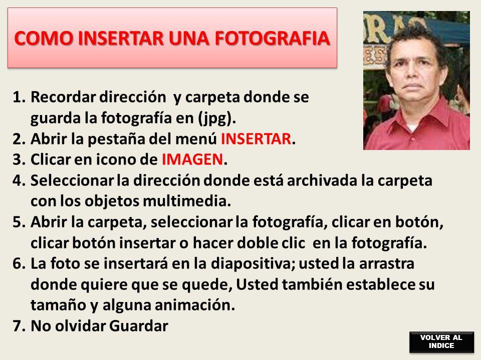 COMO INSERTAR UNA FOTOGRAFIA 1.Recordar dirección y carpeta donde se guarda la fotografía en (jpg).