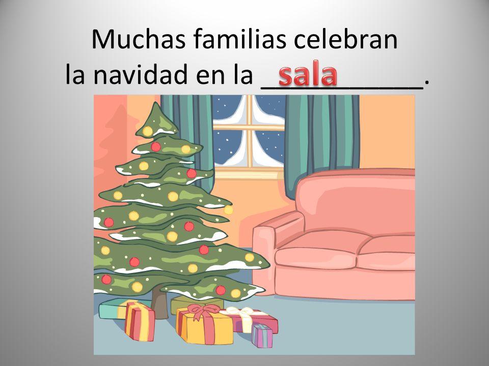 Muchas familias celebran la navidad en la ___________.
