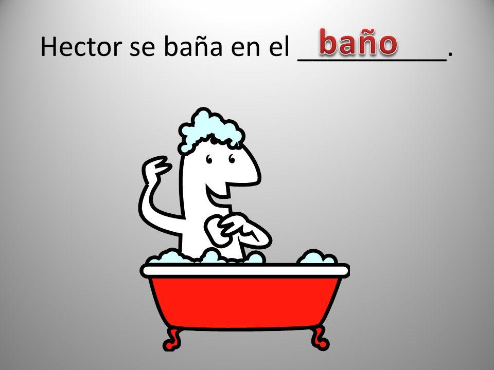 Hector se baña en el __________.