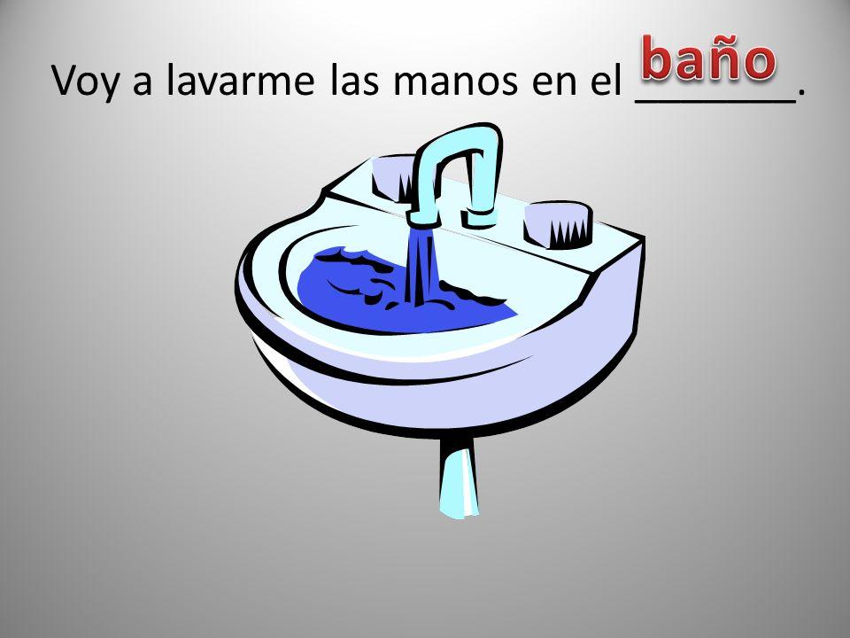 Voy a lavarme las manos en el _______.