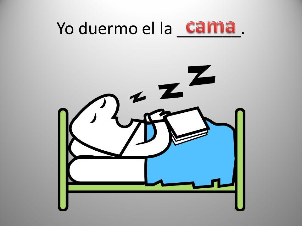 Yo duermo el la _______.