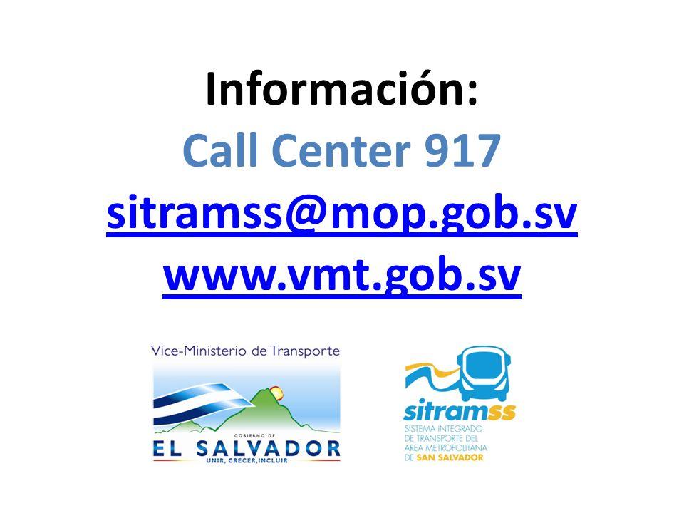Información: Call Center 917 sitramss@mop.gob.sv www.vmt.gob.sv sitramss@mop.gob.sv www.vmt.gob.sv
