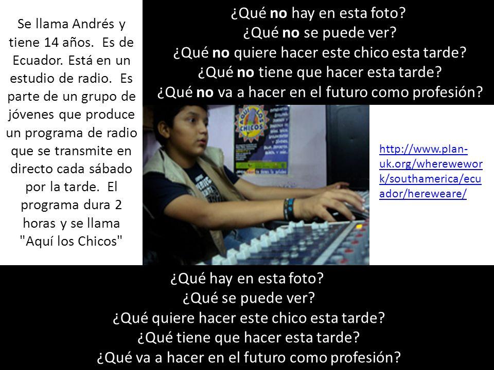 ¿Qué.¿Quién(es). ¿Dónde. ¿Cuándo. ¿Por qué. Se llama Andrés y tiene 14 años.