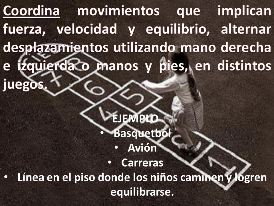 EJEMPLO Basquetbol Avión Carreras Línea en el piso donde los niños caminen y logren equilibrarse.