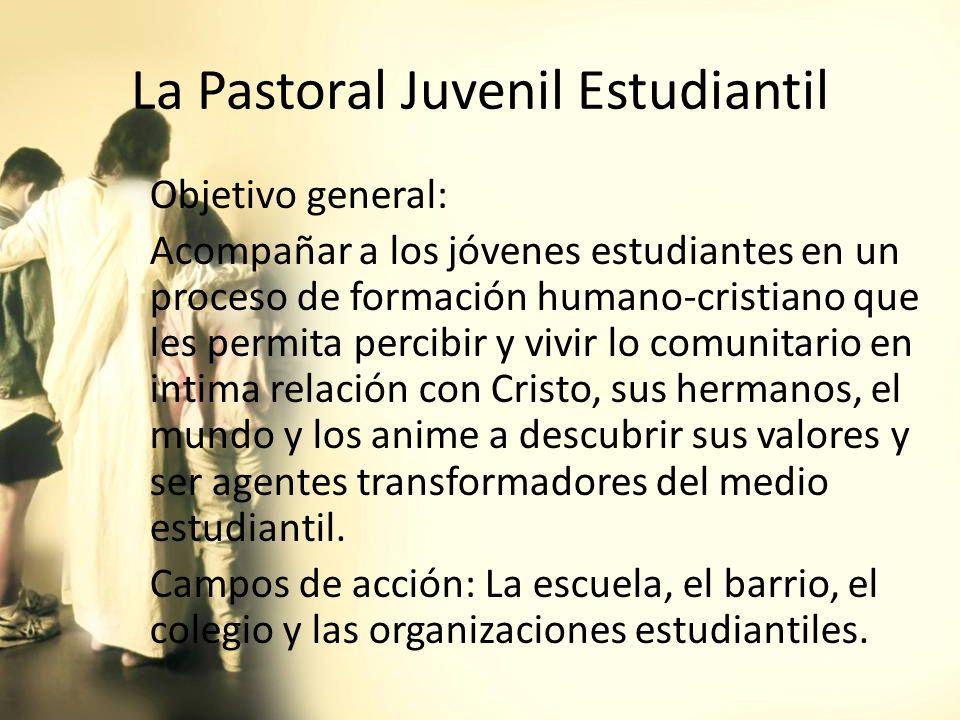 La Pastoral Juvenil Estudiantil Objetivo general: Acompañar a los jóvenes estudiantes en un proceso de formación humano-cristiano que les permita perc