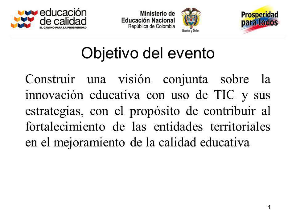 Objetivo del evento Construir una visión conjunta sobre la innovación educativa con uso de TIC y sus estrategias, con el propósito de contribuir al fo